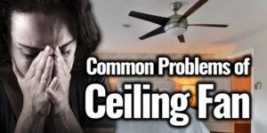 Common Ceiling Fan Problems